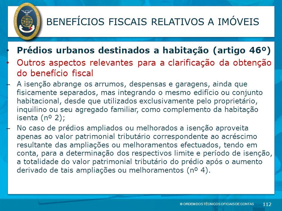 © ORDEM DOS TÉCNICOS OFICIAIS DE CONTAS 112 BENEFÍCIOS FISCAIS RELATIVOS A IMÓVEIS Prédios urbanos destinados a habitação (artigo 46º) Outros aspectos
