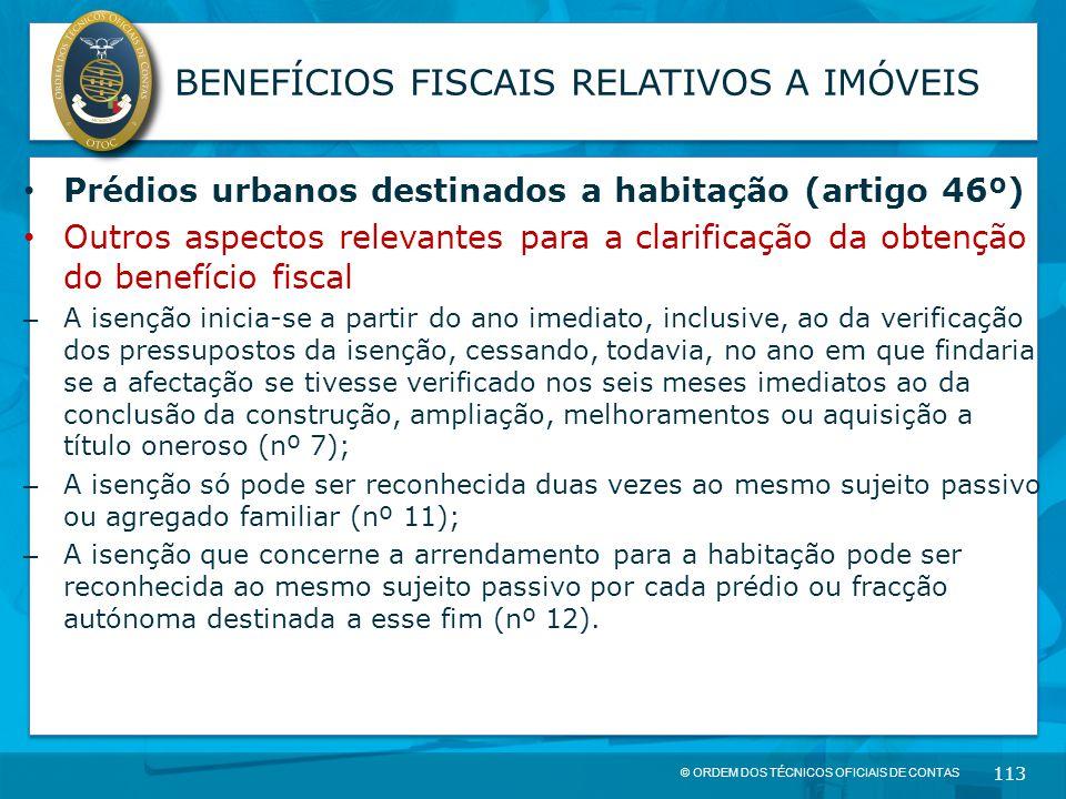 © ORDEM DOS TÉCNICOS OFICIAIS DE CONTAS 113 BENEFÍCIOS FISCAIS RELATIVOS A IMÓVEIS Prédios urbanos destinados a habitação (artigo 46º) Outros aspectos