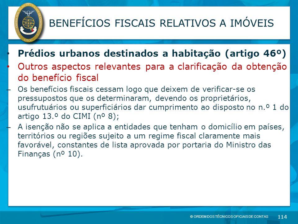 © ORDEM DOS TÉCNICOS OFICIAIS DE CONTAS 114 BENEFÍCIOS FISCAIS RELATIVOS A IMÓVEIS Prédios urbanos destinados a habitação (artigo 46º) Outros aspectos
