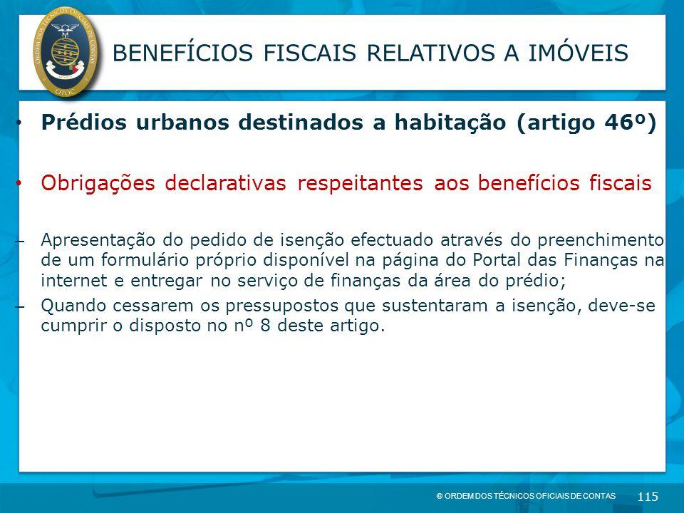 © ORDEM DOS TÉCNICOS OFICIAIS DE CONTAS 115 BENEFÍCIOS FISCAIS RELATIVOS A IMÓVEIS Prédios urbanos destinados a habitação (artigo 46º) Obrigações decl