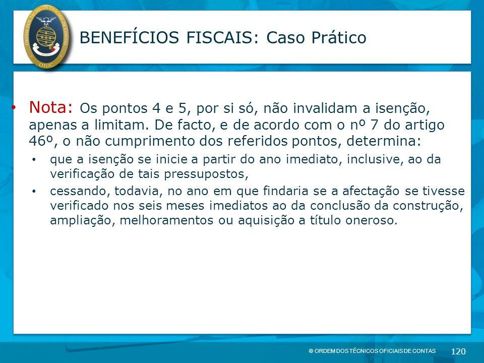 © ORDEM DOS TÉCNICOS OFICIAIS DE CONTAS 120 BENEFÍCIOS FISCAIS: Caso Prático Nota: Os pontos 4 e 5, por si só, não invalidam a isenção, apenas a limit