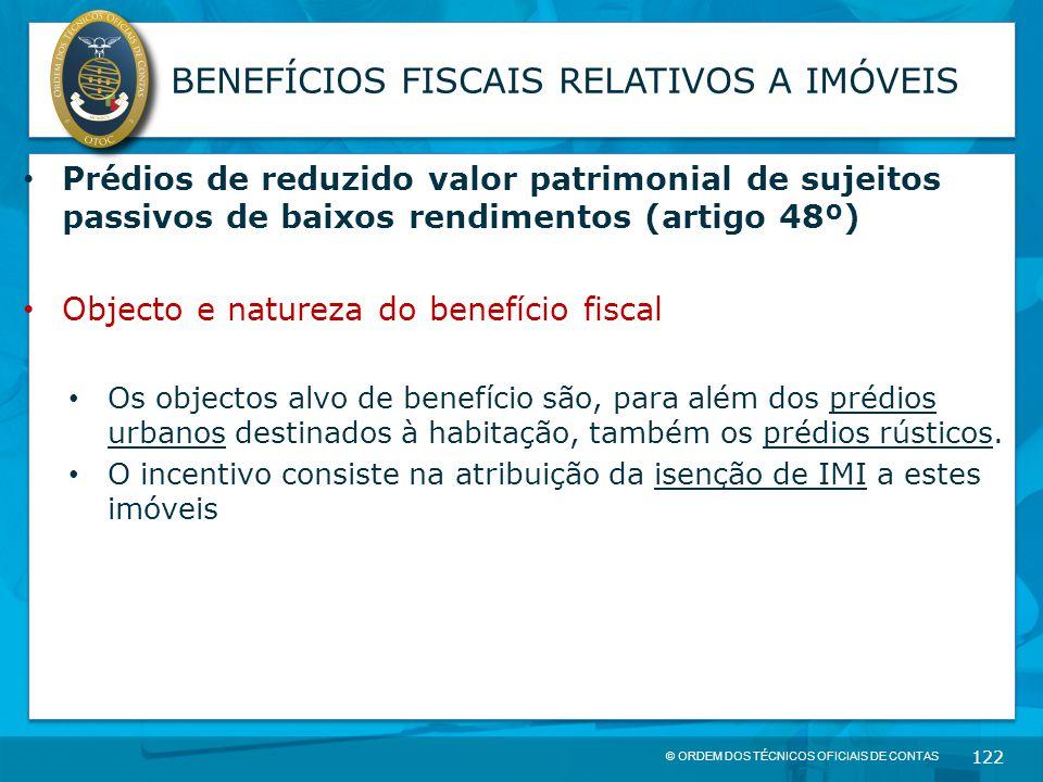 © ORDEM DOS TÉCNICOS OFICIAIS DE CONTAS 122 BENEFÍCIOS FISCAIS RELATIVOS A IMÓVEIS Prédios de reduzido valor patrimonial de sujeitos passivos de baixo