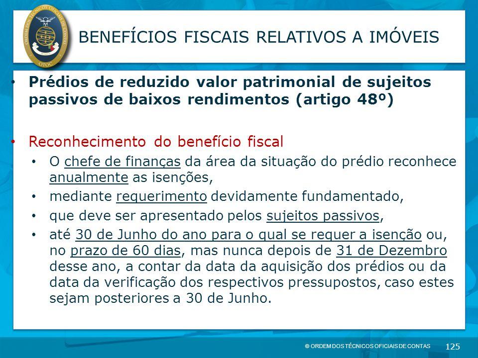 © ORDEM DOS TÉCNICOS OFICIAIS DE CONTAS 125 BENEFÍCIOS FISCAIS RELATIVOS A IMÓVEIS Prédios de reduzido valor patrimonial de sujeitos passivos de baixo