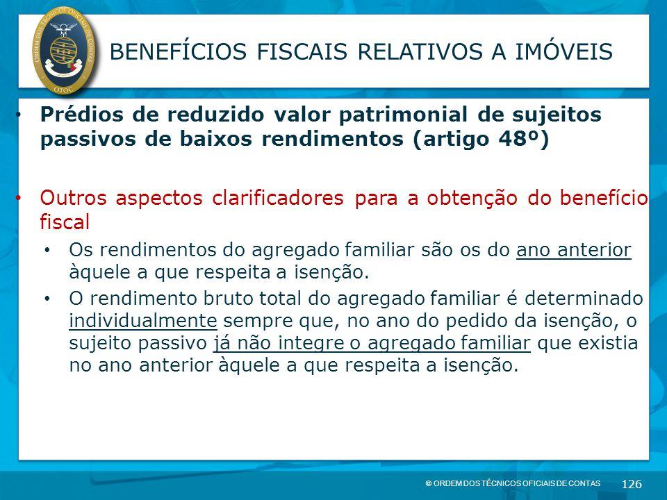 © ORDEM DOS TÉCNICOS OFICIAIS DE CONTAS 126 BENEFÍCIOS FISCAIS RELATIVOS A IMÓVEIS Prédios de reduzido valor patrimonial de sujeitos passivos de baixo