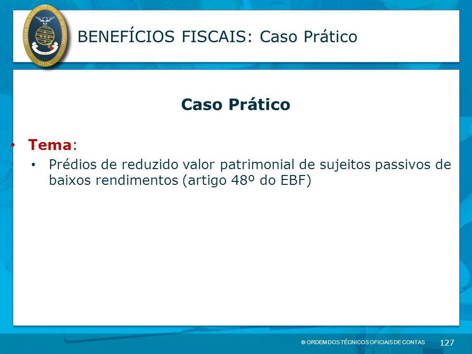 © ORDEM DOS TÉCNICOS OFICIAIS DE CONTAS 127 BENEFÍCIOS FISCAIS: Caso Prático Caso Prático Tema: Prédios de reduzido valor patrimonial de sujeitos pass
