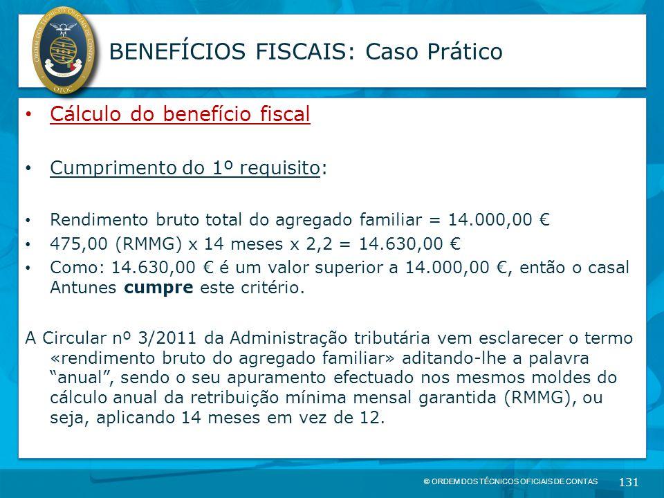 © ORDEM DOS TÉCNICOS OFICIAIS DE CONTAS 131 BENEFÍCIOS FISCAIS: Caso Prático Cálculo do benefício fiscal Cumprimento do 1º requisito: Rendimento bruto
