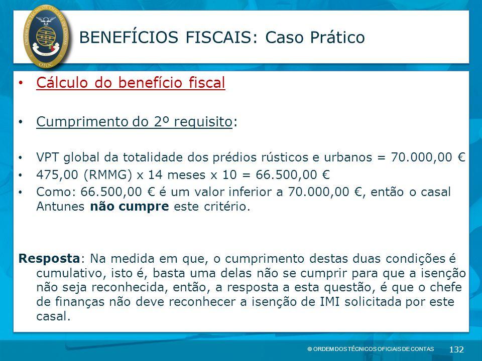 © ORDEM DOS TÉCNICOS OFICIAIS DE CONTAS 132 BENEFÍCIOS FISCAIS: Caso Prático Cálculo do benefício fiscal Cumprimento do 2º requisito: VPT global da to