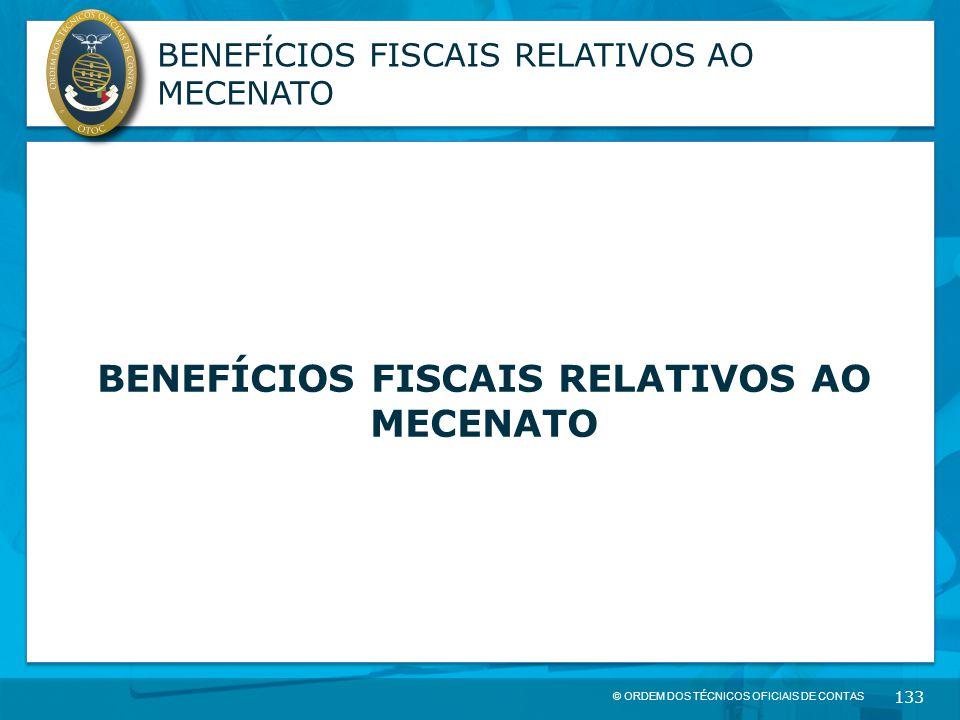 © ORDEM DOS TÉCNICOS OFICIAIS DE CONTAS 133 BENEFÍCIOS FISCAIS RELATIVOS AO MECENATO