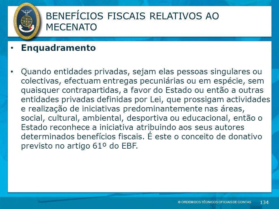 © ORDEM DOS TÉCNICOS OFICIAIS DE CONTAS 134 BENEFÍCIOS FISCAIS RELATIVOS AO MECENATO Enquadramento Quando entidades privadas, sejam elas pessoas singu