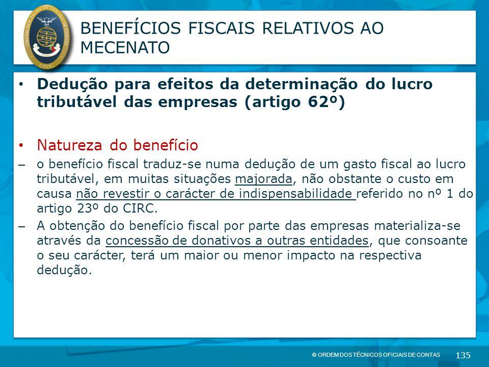 © ORDEM DOS TÉCNICOS OFICIAIS DE CONTAS 135 BENEFÍCIOS FISCAIS RELATIVOS AO MECENATO Dedução para efeitos da determinação do lucro tributável das empr