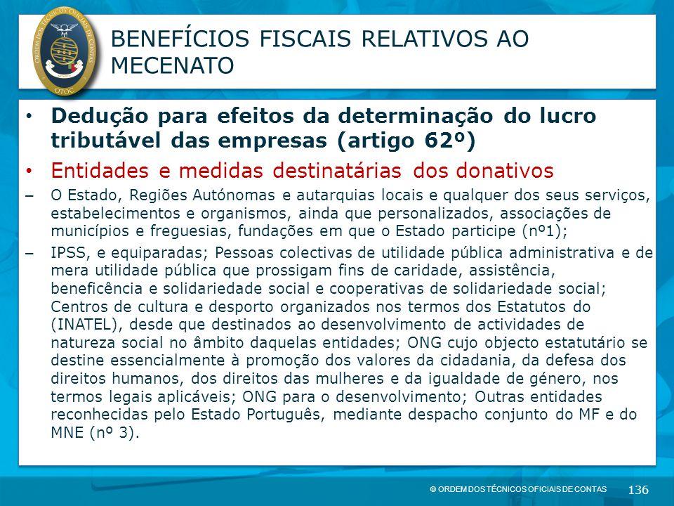 © ORDEM DOS TÉCNICOS OFICIAIS DE CONTAS 136 BENEFÍCIOS FISCAIS RELATIVOS AO MECENATO Dedução para efeitos da determinação do lucro tributável das empr