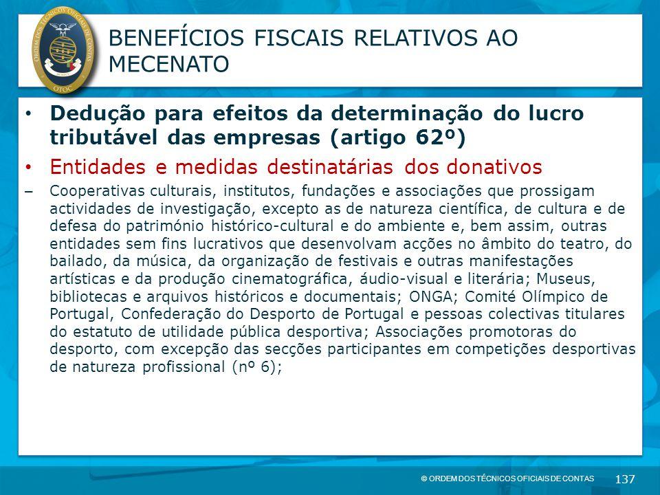 © ORDEM DOS TÉCNICOS OFICIAIS DE CONTAS 137 BENEFÍCIOS FISCAIS RELATIVOS AO MECENATO Dedução para efeitos da determinação do lucro tributável das empr