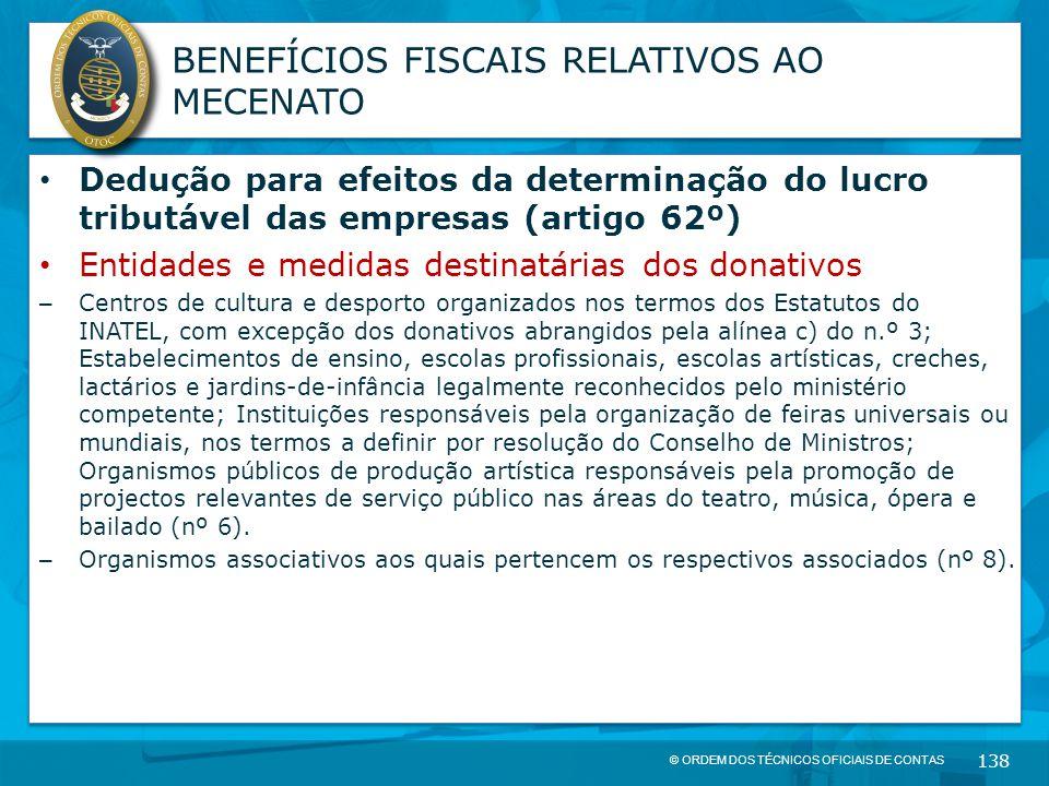 © ORDEM DOS TÉCNICOS OFICIAIS DE CONTAS 138 BENEFÍCIOS FISCAIS RELATIVOS AO MECENATO Dedução para efeitos da determinação do lucro tributável das empr