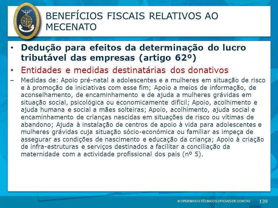 © ORDEM DOS TÉCNICOS OFICIAIS DE CONTAS 139 BENEFÍCIOS FISCAIS RELATIVOS AO MECENATO Dedução para efeitos da determinação do lucro tributável das empr