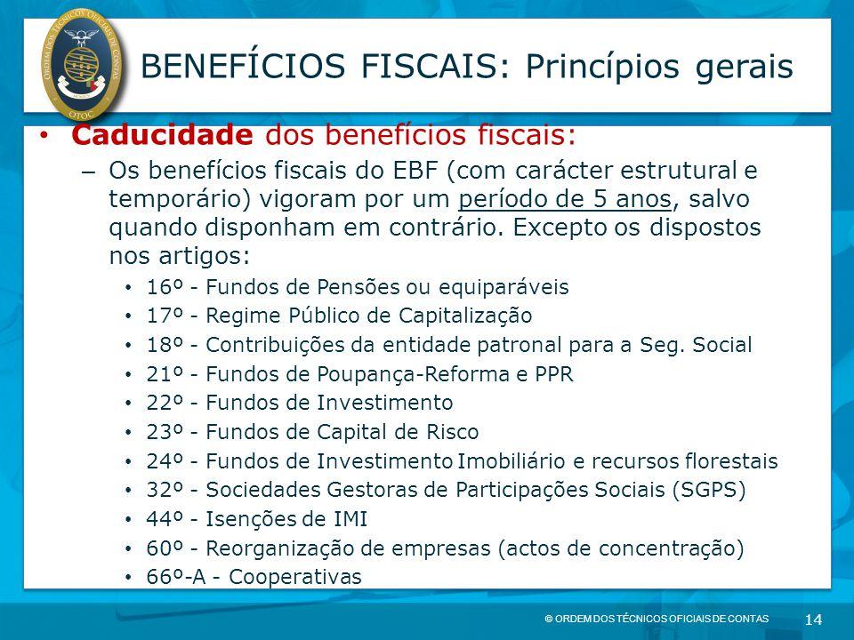 © ORDEM DOS TÉCNICOS OFICIAIS DE CONTAS 14 BENEFÍCIOS FISCAIS: Princípios gerais Caducidade dos benefícios fiscais: – Os benefícios fiscais do EBF (co