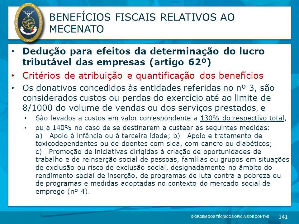 © ORDEM DOS TÉCNICOS OFICIAIS DE CONTAS 141 BENEFÍCIOS FISCAIS RELATIVOS AO MECENATO Dedução para efeitos da determinação do lucro tributável das empr