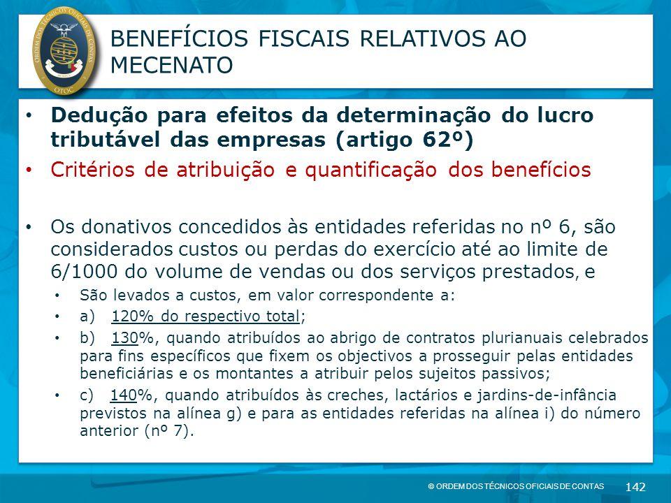 © ORDEM DOS TÉCNICOS OFICIAIS DE CONTAS 142 BENEFÍCIOS FISCAIS RELATIVOS AO MECENATO Dedução para efeitos da determinação do lucro tributável das empr