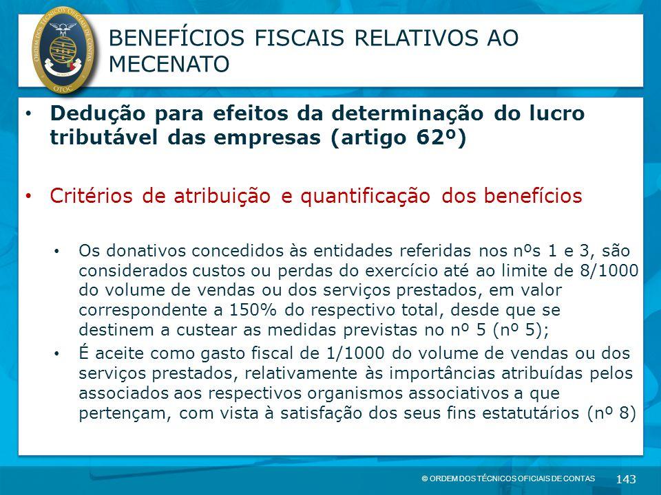 © ORDEM DOS TÉCNICOS OFICIAIS DE CONTAS 143 BENEFÍCIOS FISCAIS RELATIVOS AO MECENATO Dedução para efeitos da determinação do lucro tributável das empr