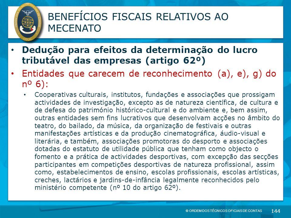 © ORDEM DOS TÉCNICOS OFICIAIS DE CONTAS 144 BENEFÍCIOS FISCAIS RELATIVOS AO MECENATO Dedução para efeitos da determinação do lucro tributável das empr