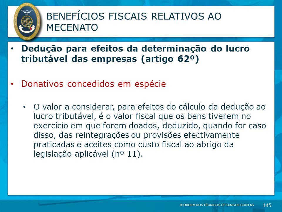 © ORDEM DOS TÉCNICOS OFICIAIS DE CONTAS 145 BENEFÍCIOS FISCAIS RELATIVOS AO MECENATO Dedução para efeitos da determinação do lucro tributável das empr