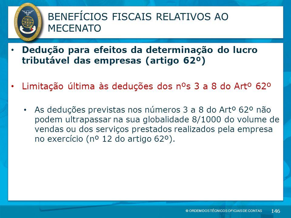 © ORDEM DOS TÉCNICOS OFICIAIS DE CONTAS 146 BENEFÍCIOS FISCAIS RELATIVOS AO MECENATO Dedução para efeitos da determinação do lucro tributável das empr