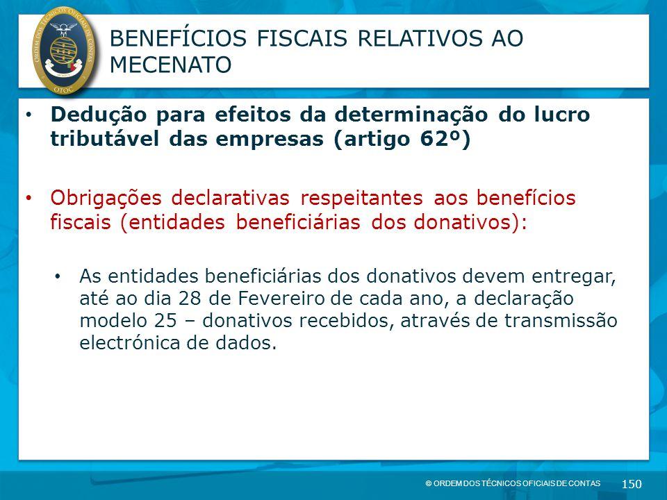 © ORDEM DOS TÉCNICOS OFICIAIS DE CONTAS 150 BENEFÍCIOS FISCAIS RELATIVOS AO MECENATO Dedução para efeitos da determinação do lucro tributável das empr
