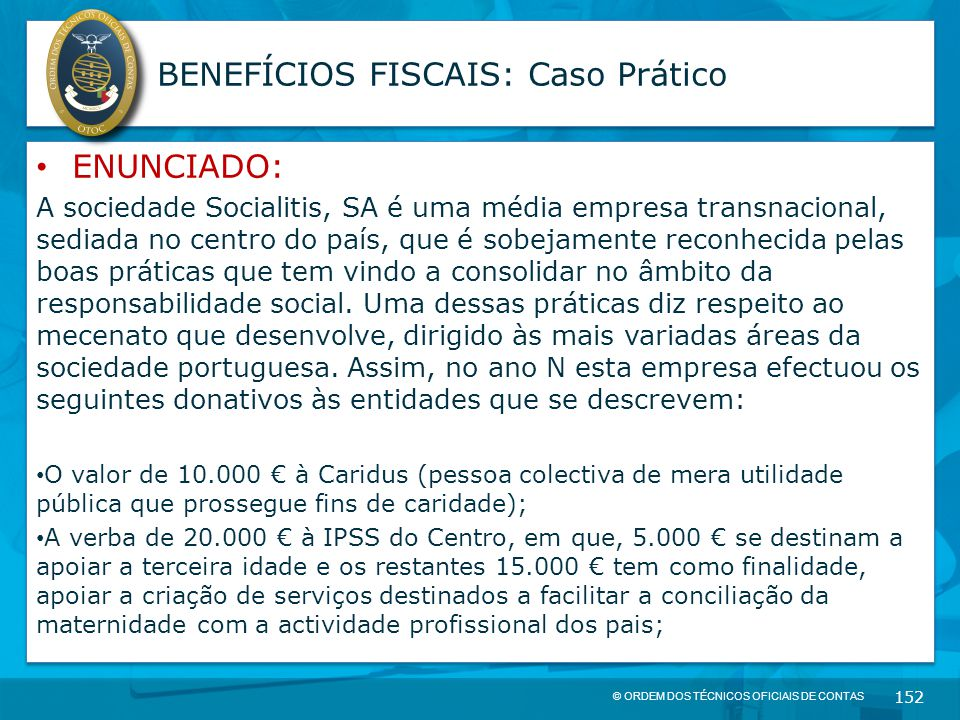 © ORDEM DOS TÉCNICOS OFICIAIS DE CONTAS 152 BENEFÍCIOS FISCAIS: Caso Prático ENUNCIADO: A sociedade Socialitis, SA é uma média empresa transnacional,