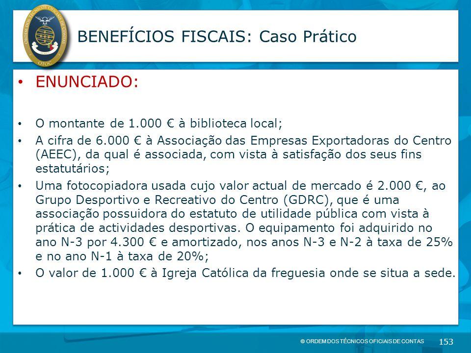 © ORDEM DOS TÉCNICOS OFICIAIS DE CONTAS 153 BENEFÍCIOS FISCAIS: Caso Prático ENUNCIADO: O montante de 1.000 € à biblioteca local; A cifra de 6.000 € à