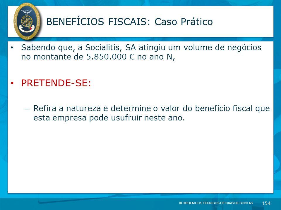 © ORDEM DOS TÉCNICOS OFICIAIS DE CONTAS 154 BENEFÍCIOS FISCAIS: Caso Prático Sabendo que, a Socialitis, SA atingiu um volume de negócios no montante d