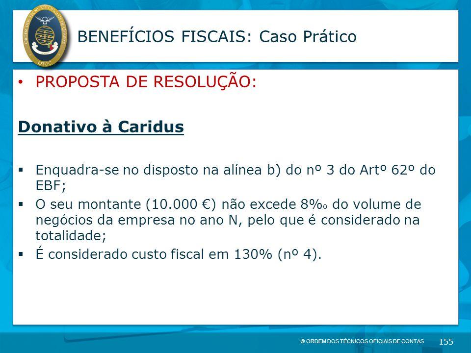 © ORDEM DOS TÉCNICOS OFICIAIS DE CONTAS 155 BENEFÍCIOS FISCAIS: Caso Prático PROPOSTA DE RESOLUÇÃO: Donativo à Caridus  Enquadra-se no disposto na al