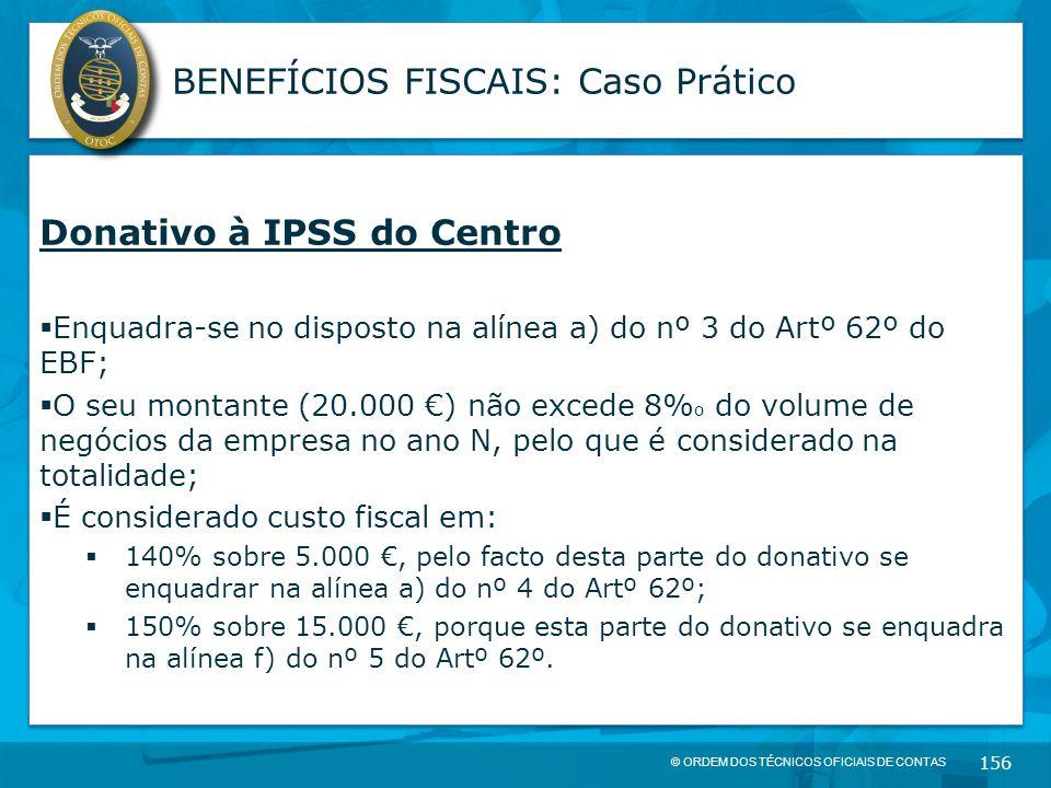 © ORDEM DOS TÉCNICOS OFICIAIS DE CONTAS 156 BENEFÍCIOS FISCAIS: Caso Prático Donativo à IPSS do Centro  Enquadra-se no disposto na alínea a) do nº 3