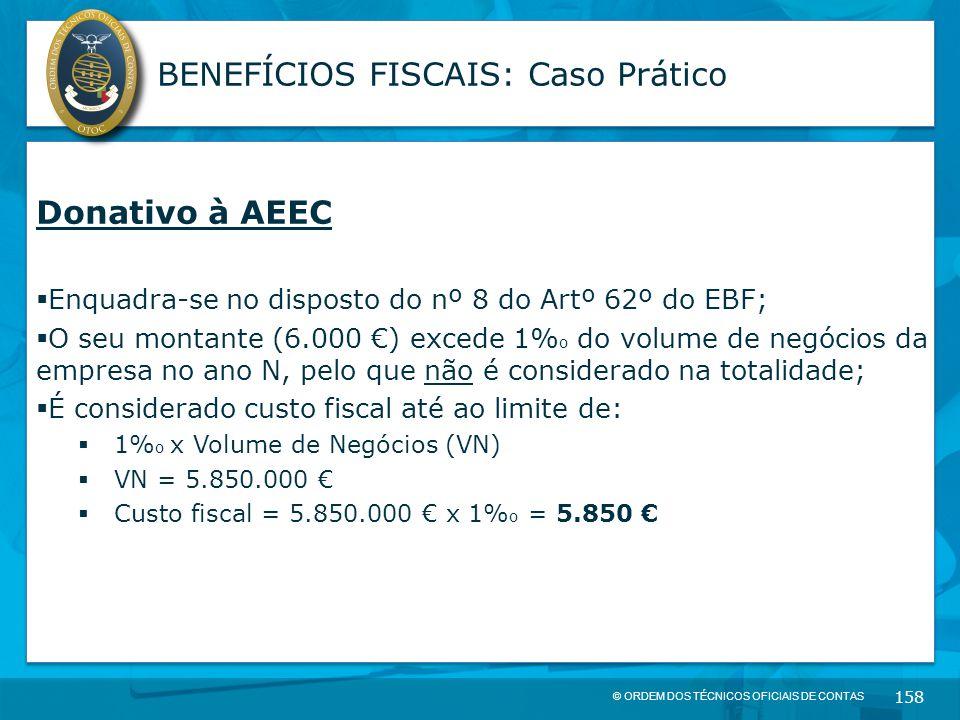 © ORDEM DOS TÉCNICOS OFICIAIS DE CONTAS 158 BENEFÍCIOS FISCAIS: Caso Prático Donativo à AEEC  Enquadra-se no disposto do nº 8 do Artº 62º do EBF;  O
