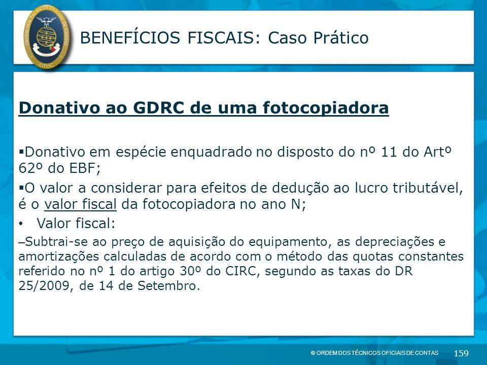 © ORDEM DOS TÉCNICOS OFICIAIS DE CONTAS 159 BENEFÍCIOS FISCAIS: Caso Prático Donativo ao GDRC de uma fotocopiadora  Donativo em espécie enquadrado no