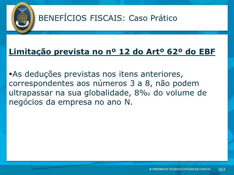 © ORDEM DOS TÉCNICOS OFICIAIS DE CONTAS 163 BENEFÍCIOS FISCAIS: Caso Prático Limitação prevista no nº 12 do Artº 62º do EBF  As deduções previstas no