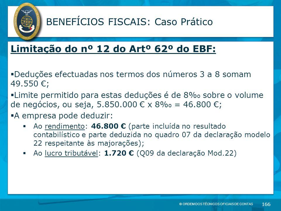 © ORDEM DOS TÉCNICOS OFICIAIS DE CONTAS 166 BENEFÍCIOS FISCAIS: Caso Prático Limitação do nº 12 do Artº 62º do EBF:  Deduções efectuadas nos termos d