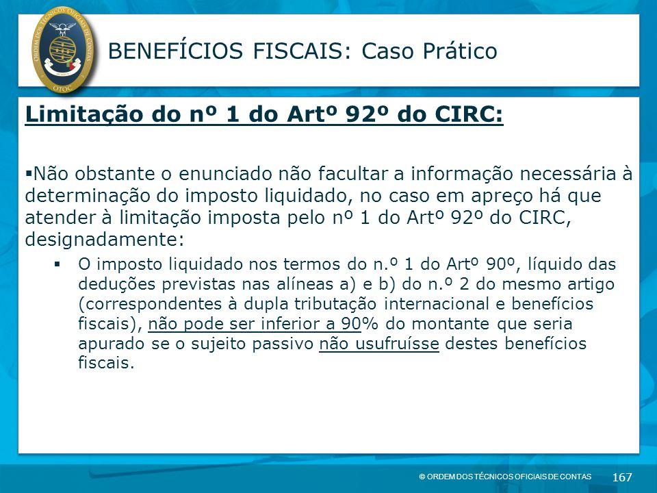 © ORDEM DOS TÉCNICOS OFICIAIS DE CONTAS 167 BENEFÍCIOS FISCAIS: Caso Prático Limitação do nº 1 do Artº 92º do CIRC:  Não obstante o enunciado não fac