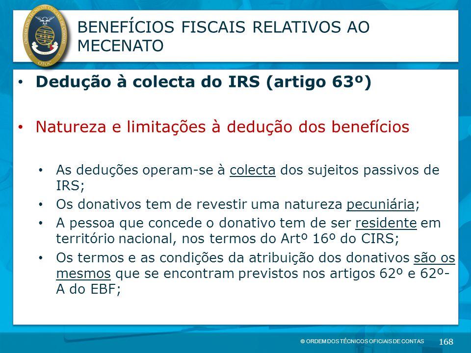 © ORDEM DOS TÉCNICOS OFICIAIS DE CONTAS 168 BENEFÍCIOS FISCAIS RELATIVOS AO MECENATO Dedução à colecta do IRS (artigo 63º) Natureza e limitações à ded