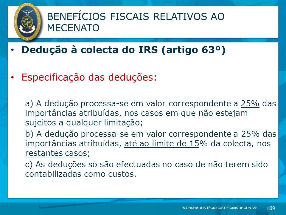 © ORDEM DOS TÉCNICOS OFICIAIS DE CONTAS 169 BENEFÍCIOS FISCAIS RELATIVOS AO MECENATO Dedução à colecta do IRS (artigo 63º) Especificação das deduções: