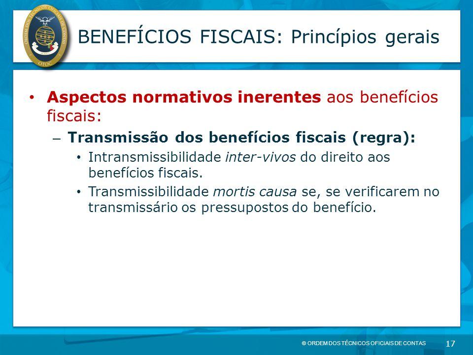 © ORDEM DOS TÉCNICOS OFICIAIS DE CONTAS 17 BENEFÍCIOS FISCAIS: Princípios gerais Aspectos normativos inerentes aos benefícios fiscais: – Transmissão d
