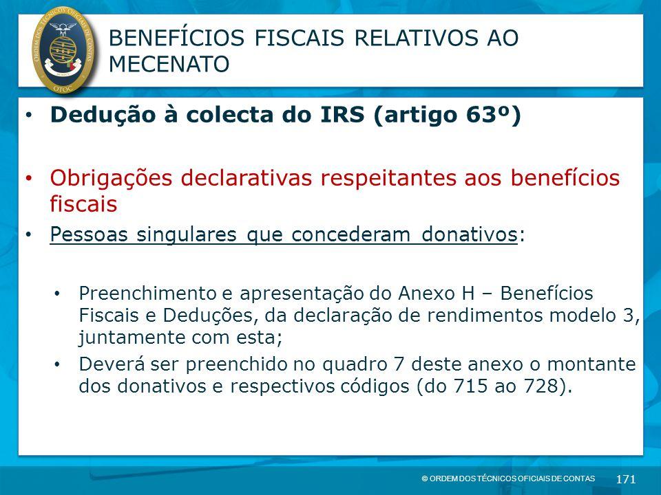 © ORDEM DOS TÉCNICOS OFICIAIS DE CONTAS 171 BENEFÍCIOS FISCAIS RELATIVOS AO MECENATO Dedução à colecta do IRS (artigo 63º) Obrigações declarativas res