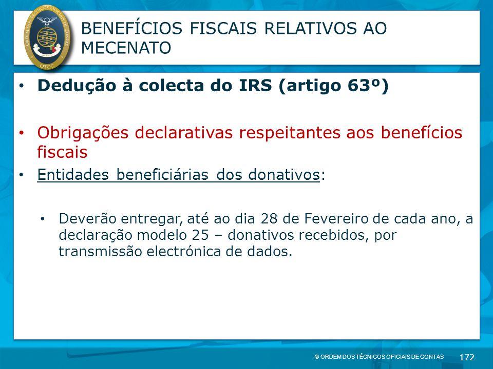 © ORDEM DOS TÉCNICOS OFICIAIS DE CONTAS 172 BENEFÍCIOS FISCAIS RELATIVOS AO MECENATO Dedução à colecta do IRS (artigo 63º) Obrigações declarativas res