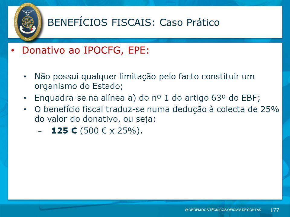 © ORDEM DOS TÉCNICOS OFICIAIS DE CONTAS 177 BENEFÍCIOS FISCAIS: Caso Prático Donativo ao IPOCFG, EPE: Não possui qualquer limitação pelo facto constit