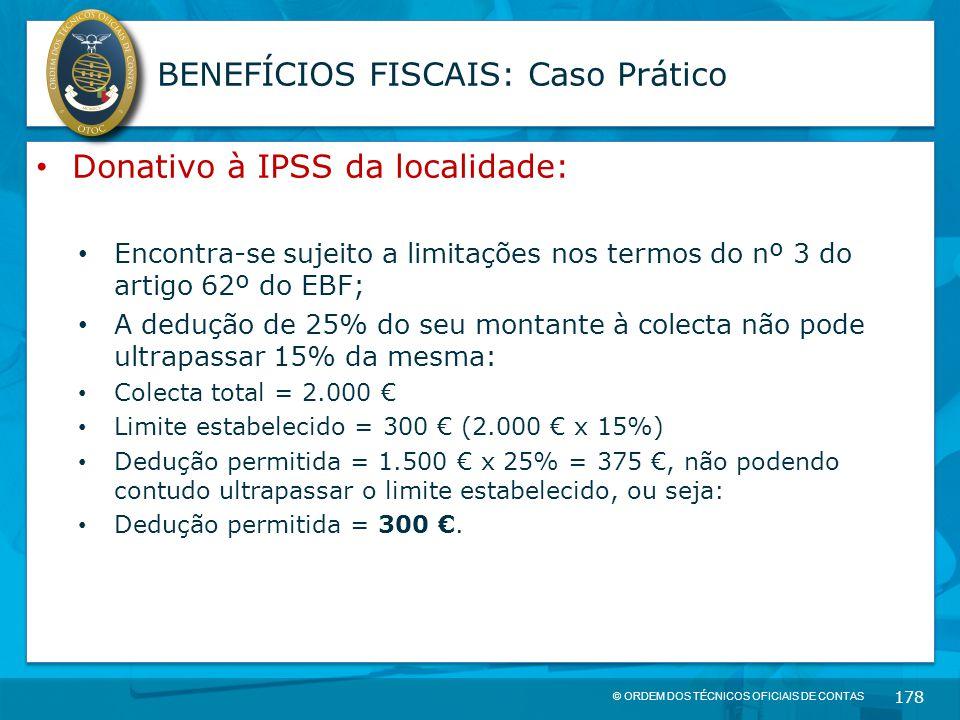 © ORDEM DOS TÉCNICOS OFICIAIS DE CONTAS 178 BENEFÍCIOS FISCAIS: Caso Prático Donativo à IPSS da localidade: Encontra-se sujeito a limitações nos termo