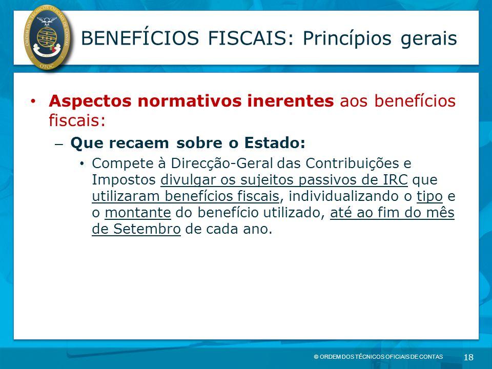 © ORDEM DOS TÉCNICOS OFICIAIS DE CONTAS 18 BENEFÍCIOS FISCAIS: Princípios gerais Aspectos normativos inerentes aos benefícios fiscais: – Que recaem so