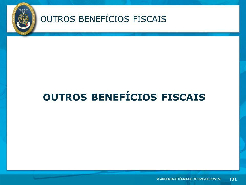 © ORDEM DOS TÉCNICOS OFICIAIS DE CONTAS 181 OUTROS BENEFÍCIOS FISCAIS