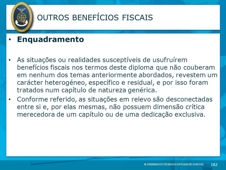 © ORDEM DOS TÉCNICOS OFICIAIS DE CONTAS 182 OUTROS BENEFÍCIOS FISCAIS Enquadramento As situações ou realidades susceptíveis de usufruírem benefícios f
