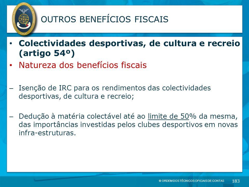 © ORDEM DOS TÉCNICOS OFICIAIS DE CONTAS 183 OUTROS BENEFÍCIOS FISCAIS Colectividades desportivas, de cultura e recreio (artigo 54º) Natureza dos benef
