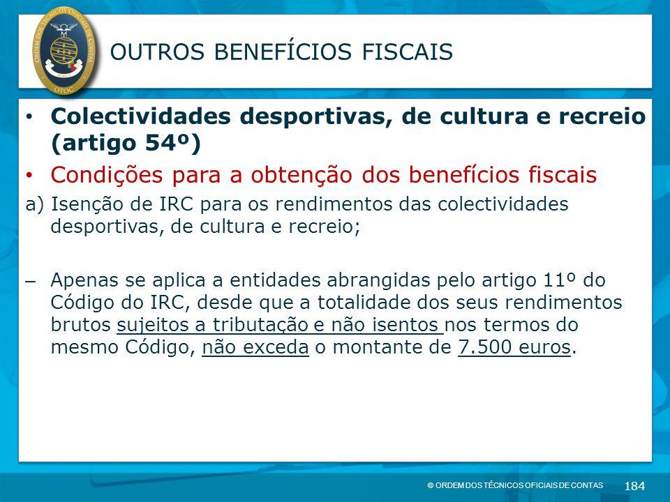 © ORDEM DOS TÉCNICOS OFICIAIS DE CONTAS 184 OUTROS BENEFÍCIOS FISCAIS Colectividades desportivas, de cultura e recreio (artigo 54º) Condições para a o