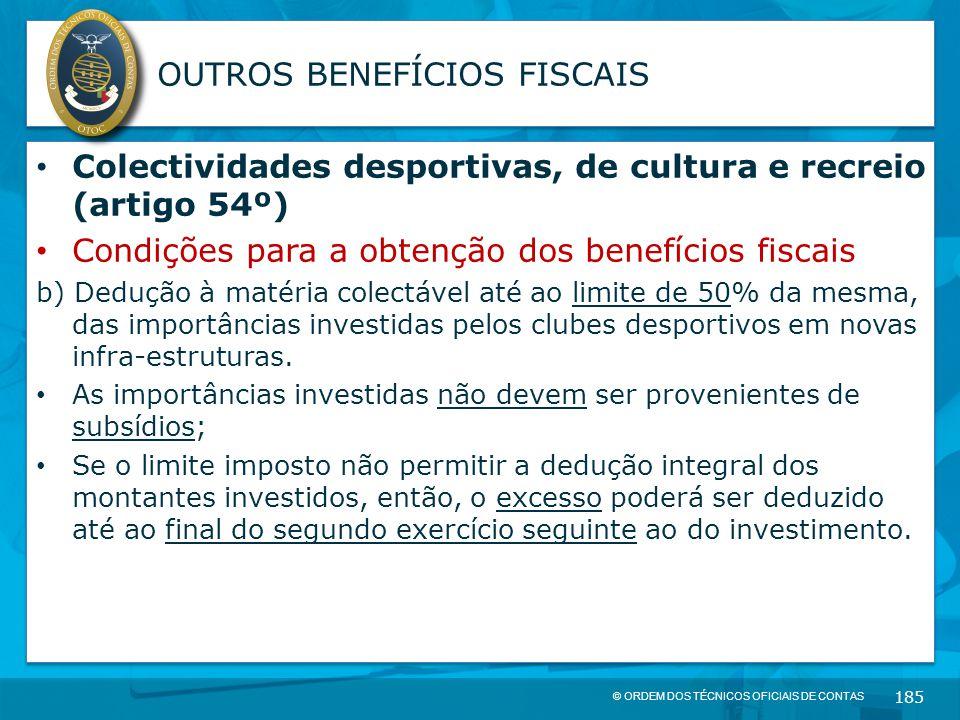 © ORDEM DOS TÉCNICOS OFICIAIS DE CONTAS 185 OUTROS BENEFÍCIOS FISCAIS Colectividades desportivas, de cultura e recreio (artigo 54º) Condições para a o