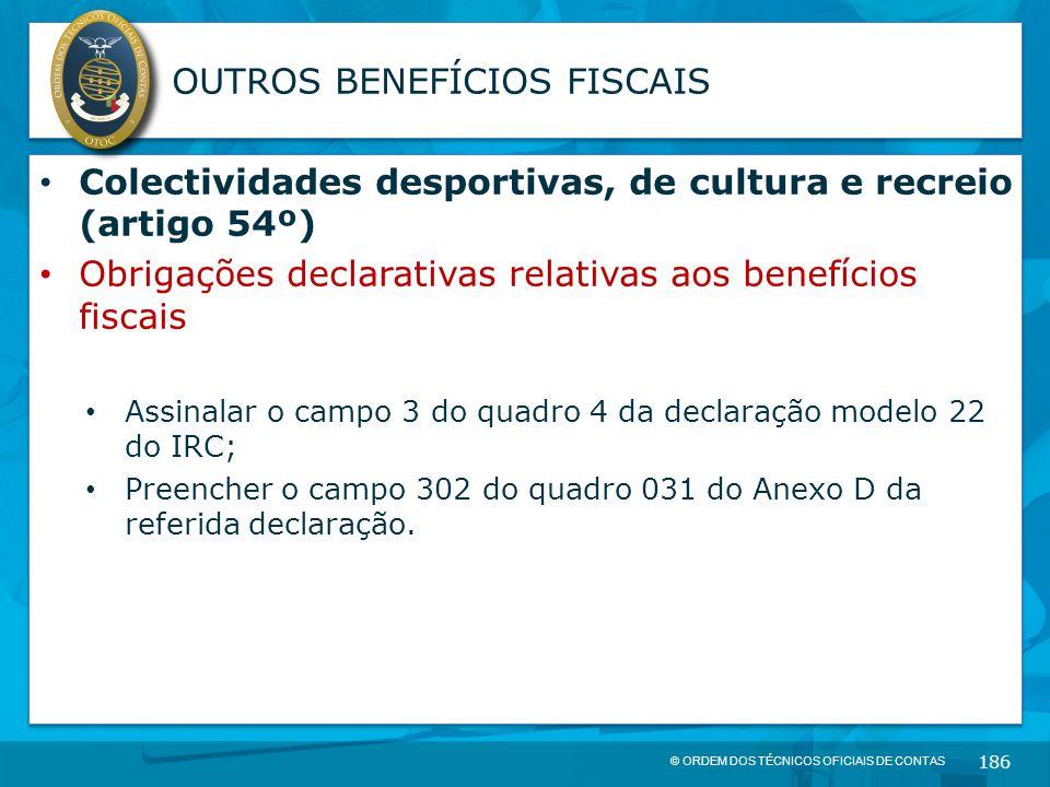 © ORDEM DOS TÉCNICOS OFICIAIS DE CONTAS 186 OUTROS BENEFÍCIOS FISCAIS Colectividades desportivas, de cultura e recreio (artigo 54º) Obrigações declara